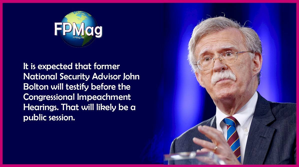 t is expected that former National Security Advisor John Bolton will testify before the Congressional Impeachment Hearings. That will likely be a public session.