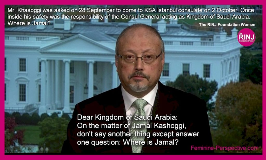 Mr. Khasoggi was asked on 28 September to come to KSA Istanbul consulate on 2 October. Once inside his safety was the responsibility of the Consul General acting as Kingdom of Saudi Arabia. Where is Jamal?