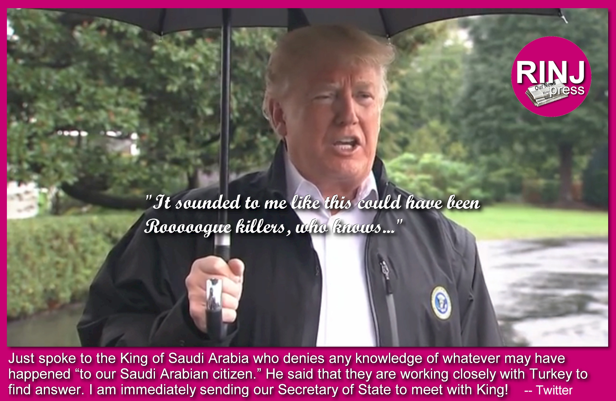 poke to the King of Saudi Arabia who denies any knowledge of whatever may have happened