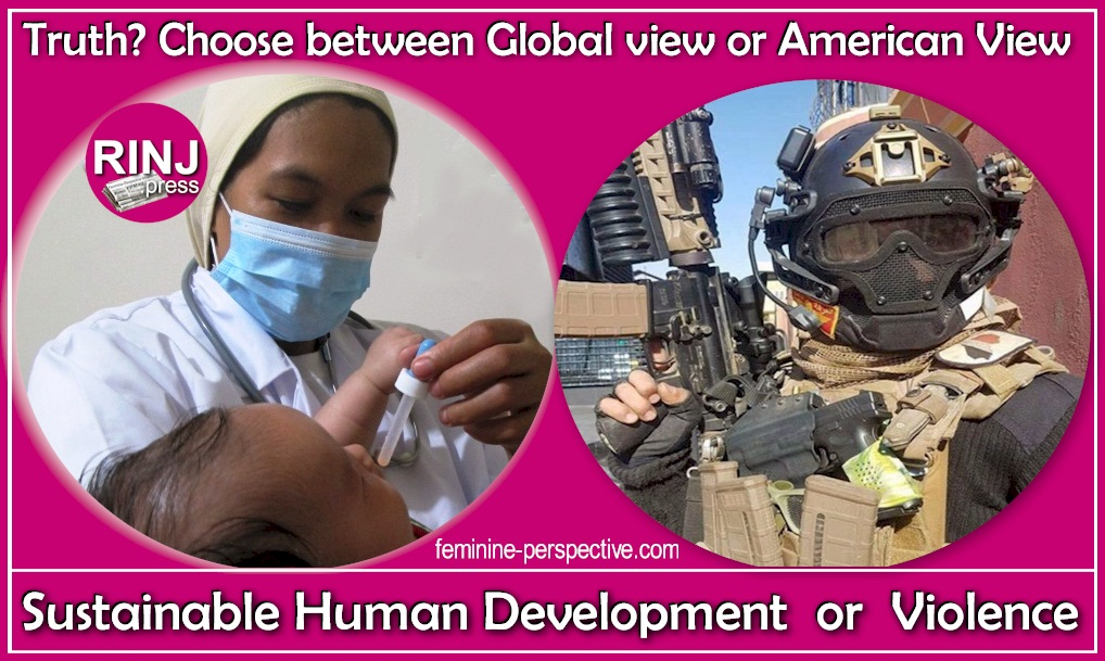 Choose between the Global View or the American view. That is Sustainab;e Human development versus Violence.