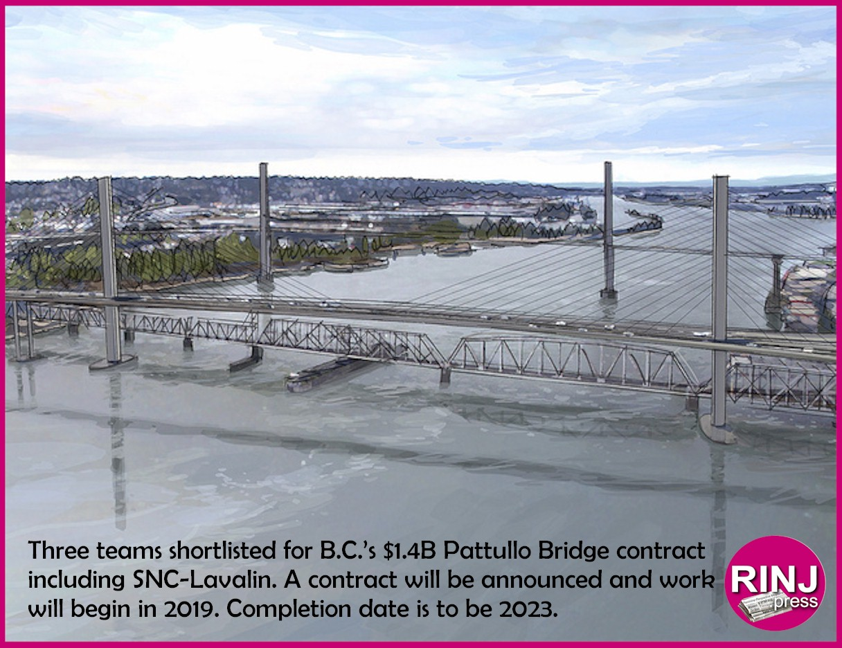 Three teams shortlisted for B.C.'s $1.4B Pattullo Bridge contract including SNC-Lavalin. A decision will be announced this year and work will begin in 2019. Completion date is to be 2023.Photo Credit: BC Government Project Office - Art: Feminine Perspective Magazine Rosa Yamamoto