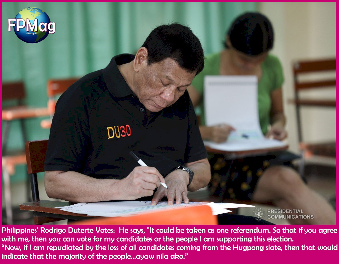 "Philippines' Rodrigo Duterte Votes: He says, ""It could be taken as one referendum. So that if you agree with me, then you can vote for my candidates or the people I am supporting this election. ""Now, if I am repudiated by the loss of all candidates coming from the Hugpong slate, then that would indicate that the majority of the people…ayaw nila ako."""