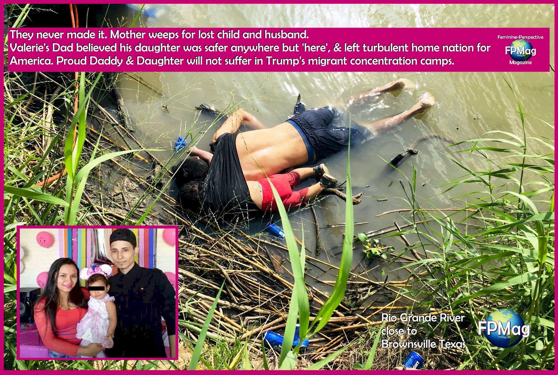 They never made it. Mother weeps for lost child and husband. Valerie's Dad believed his daughter was safer anywhere but 'here', & left turbulent home nation for America. Proud Daddy & Daughter will not suffer in Trump's migrant concentration camps. Feminine-Perspective Magazine