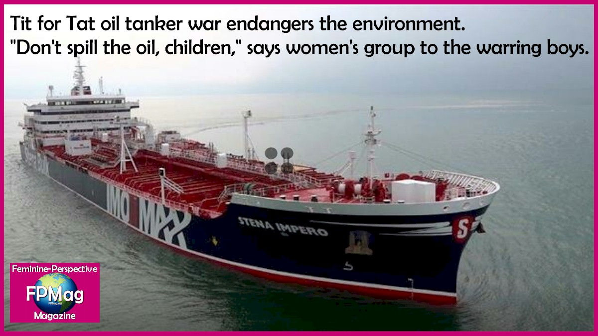 "Tit for Tat oil tanker war endangers the environment. ""Don't spill the oil, children,"" says women's group to the warring boys."