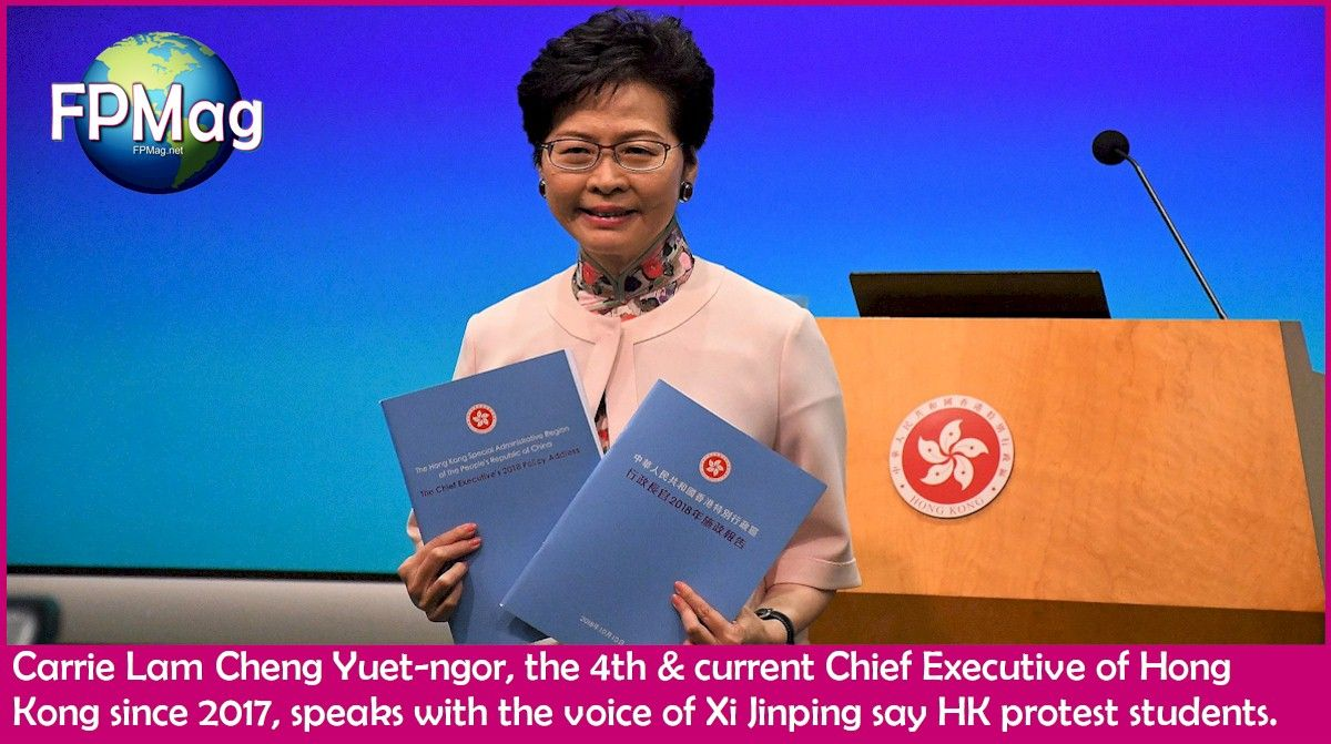 Carrie Lam Cheng Yuet-ngor, the 4th & current Chief Executive of Hong Kong since 2017, speaks with the voice of Xi Jinping say HK protest students.