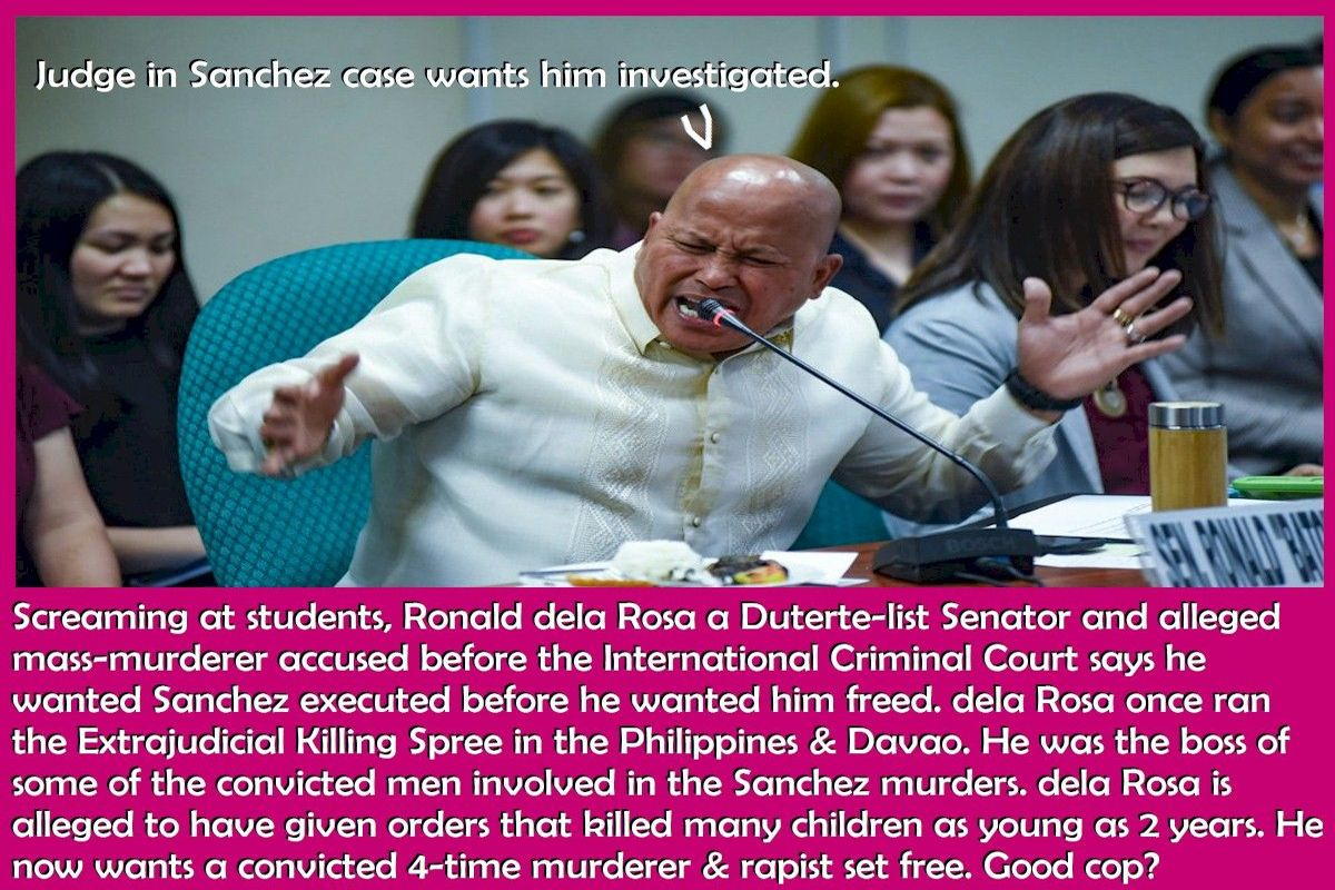 Screaming at students, Ronald dela Rosa a Duterte-list Senator and alleged mass-murderer accused before the International Criminal Court says he wanted Sanchez executed before he wanted him freed. dela Rosa once ran the Extrajudicial Killing Spree in the Philippines & Davao. He was the boss of some of the convicted men involved in the Sanchez murders. dela Rosa is alleged to have given orders that killed many children as young as 2 years. He now wants a convicted 4-time murderer & rapist set free. Good cop?