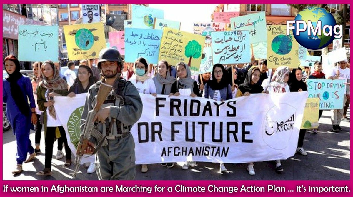 If women in Afghanistan are Marching for a Climate Change Action Plan ... it's important.