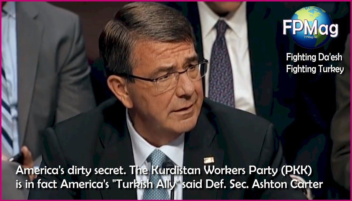 "America's dirty secret. The Kurdistan Workers Party (PKK) is in fact America's ""Turkish Ally"" said Def. Sec. Ashton Carter"