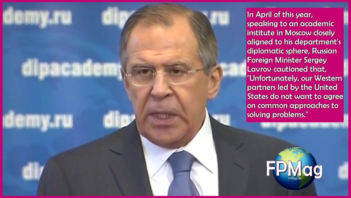 "In April of this year, speaking to an academic institute in Moscow closely aligned to his department's diplomatic sphere, Russian Foreign Minister Sergey Lavrov cautioned that, ""Unfortunately, our Western partners led by the United States do not want to agree on common approaches to solving problems."""