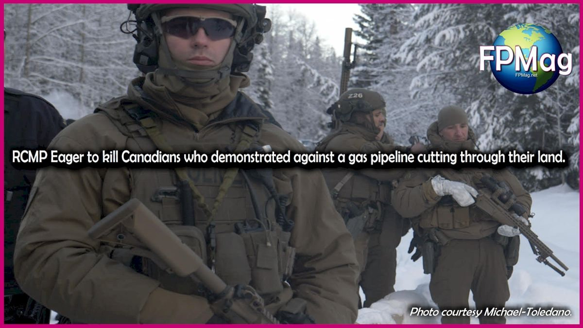 RCMP Eager to kill Canadians who demonstrated against a gas pipeline cutting through their land.