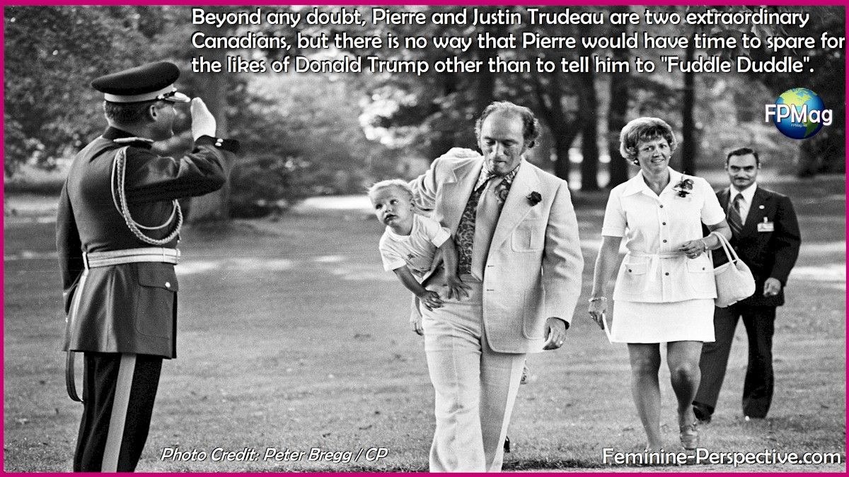"""Beyond any doubt, Pierre and Justin Trudeau are two extraordinary Canadians, but there is no way that Pierre would have time to spare for the likes of Donald Trump other than to tell him to """"Fuddle Duddle"""". Photo Credit: Peter Bregg / CP"""