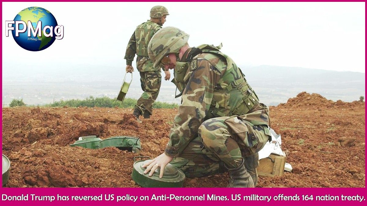 Donald Trump has reversed US policy on Anti-Personnel Mines. US military offends 164 nation treaty
