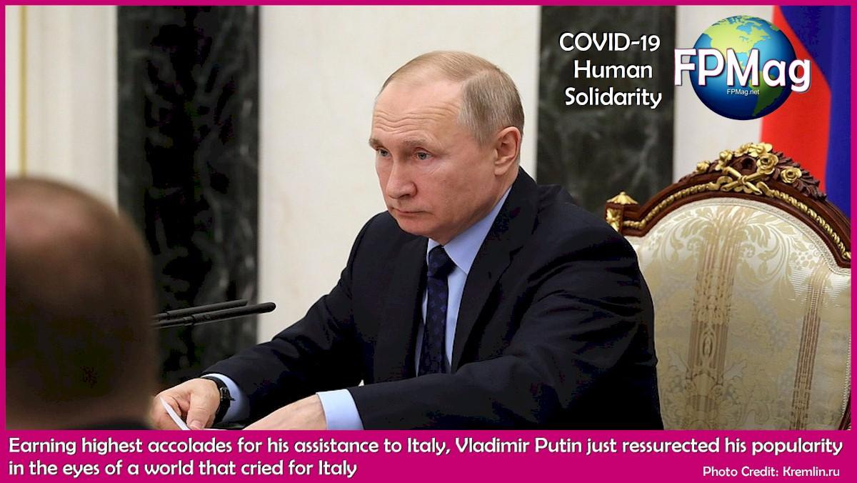 Earning highest accolades for his assistance to Italy, Vladimir Putin just ressurected his popularity in the eyes of a world that cried for Italy